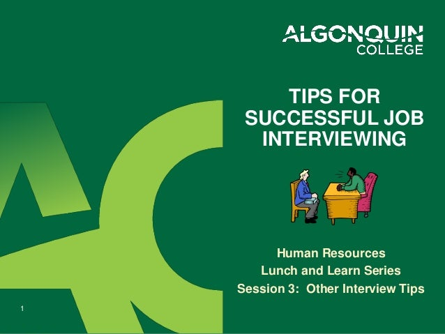 Human Resources Lunch and Learn Series Session 3: Other Interview Tips TIPS FOR SUCCESSFUL JOB INTERVIEWING 1