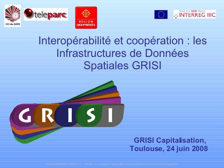 Interopérabilité et coopération : les Infrastructures de Données Spatiales GRISI GRISI Capitalisation, Toulouse, 24 juin 2...