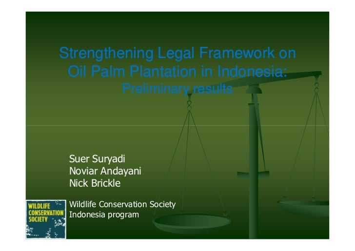 Strengthening Legal Framework on Oil Palm Plantation in Indonesia:               Preliminary results Suer Suryadi Noviar A...