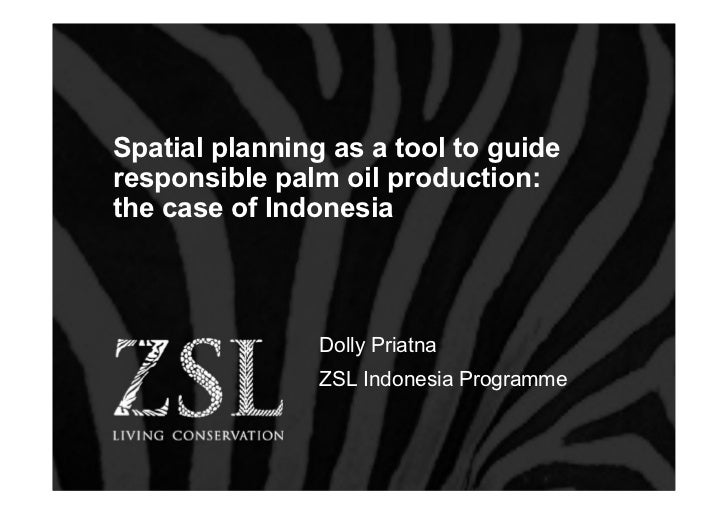 Spatial planning as a tool to guideresponsible palm oil production:the case of Indonesia                Dolly Priatna     ...