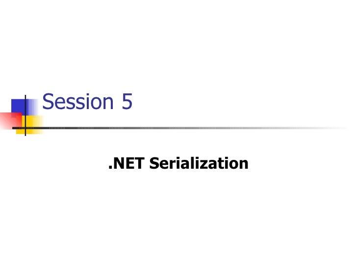 Session 5 .NET Serialization