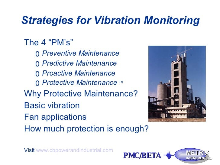 "Strategies for Vibration Monitoring <ul><li>The 4 ""PM's"" </li></ul><ul><ul><li>Preventive Maintenance </li></ul></ul><ul><..."