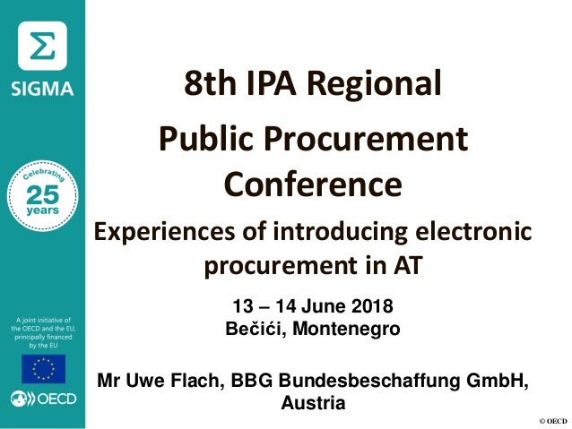 © OECD 8th IPA Regional Public Procurement Conference Experiences of introducing electronic procurement in AT Mr Uwe Flach...