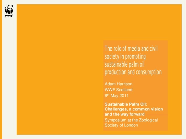 Civil society and sustainable palm oil                          6th May 2011The role of media and civilsociety in promotin...