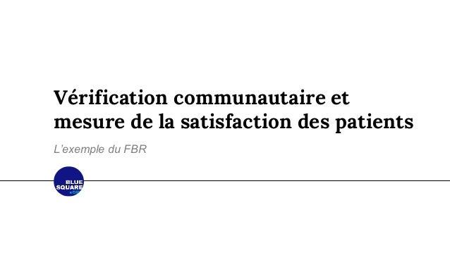 Vérification communautaire et mesure de la satisfaction des patients L'exemple du FBR