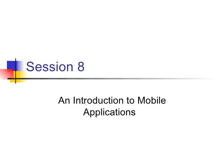 Session 8 An Introduction to Mobile Applications
