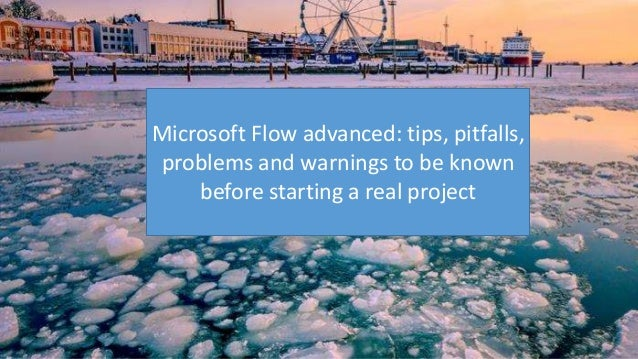 Microsoft Flow advanced: tips, pitfalls, problems and warnings to be known before starting a real project