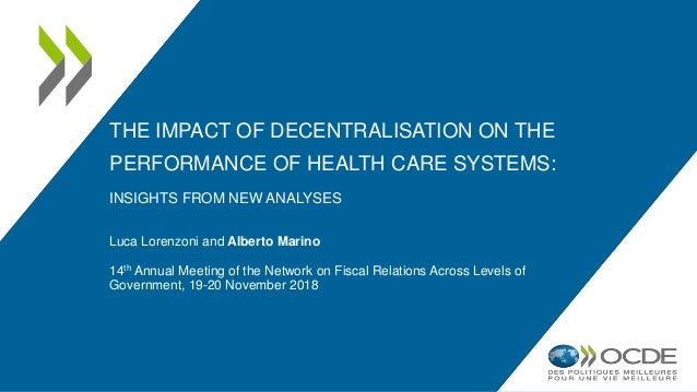 THE IMPACT OF DECENTRALISATION ON THE PERFORMANCE OF HEALTH CARE SYSTEMS: INSIGHTS FROM NEW ANALYSES Luca Lorenzoni and Al...