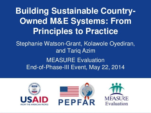 Building Sustainable Country- Owned M&E Systems: From Principles to Practice Stephanie Watson-Grant, Kolawole Oyediran, an...