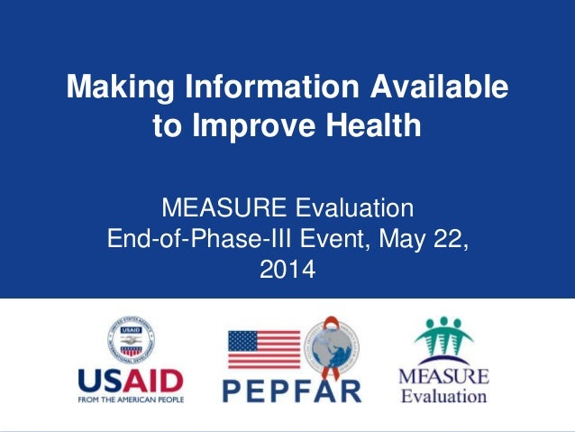 Making Information Available to Improve Health MEASURE Evaluation End-of-Phase-III Event, May 22, 2014