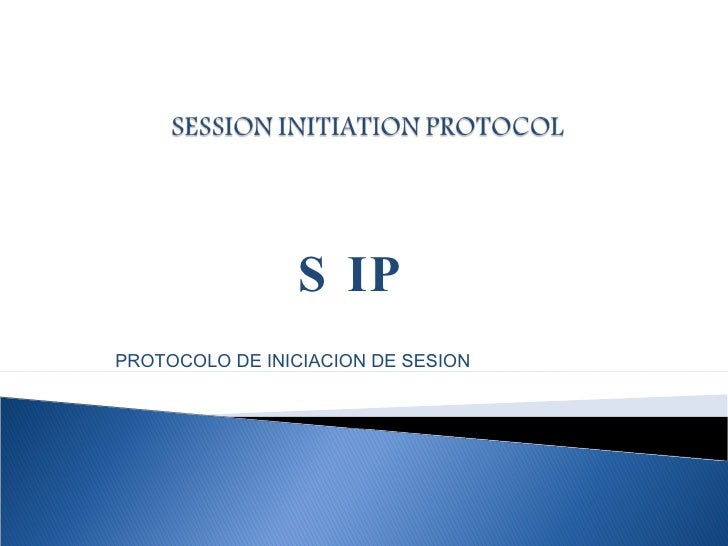 sip session initiation protocol The session initiation protocol (sip) is a simple protocol designed to enable the  invitation of users to participate in such multimedia sessions it is not tied to any.