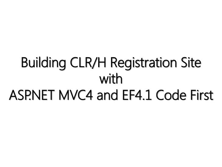 Building CLR/H Registration Site              withASP.NET MVC4 and EF4.1 Code First