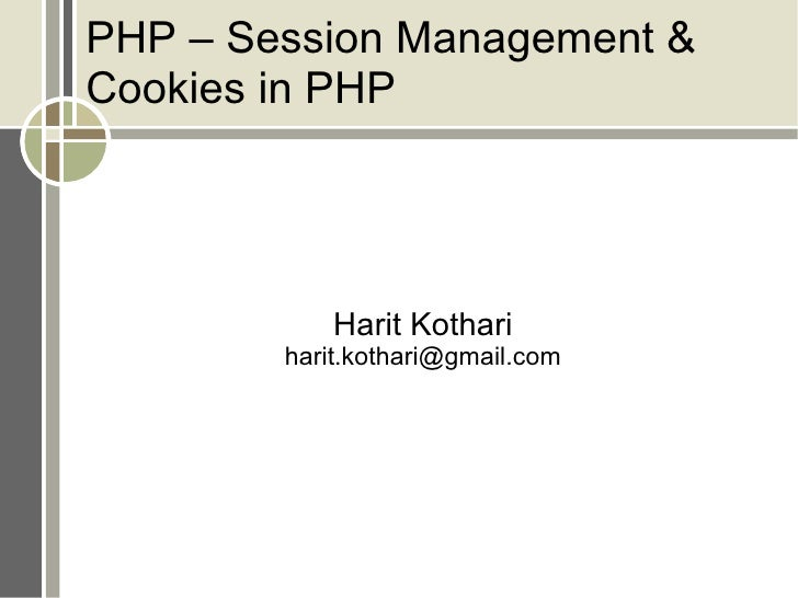 PHP – Session Management & Cookies in PHP Harit Kothari [email_address]