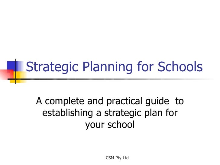 Strategic Planning for Schools A complete and practical guide  to establishing a strategic plan for your school