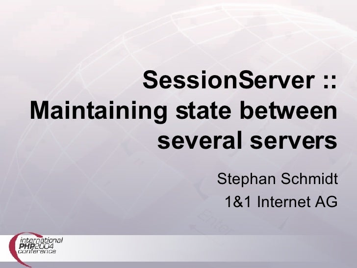 SessionServer :: Maintaining state between several servers Stephan Schmidt 1&1 Internet AG