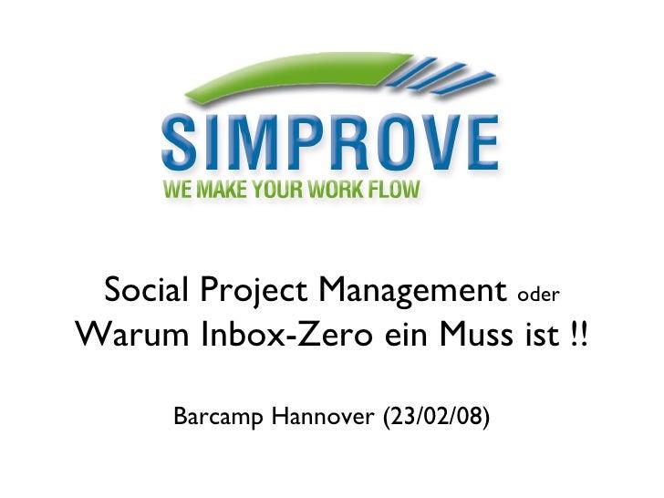 Social Project Management  oder Warum Inbox-Zero ein Muss ist !! Barcamp Hannover (23/02/08)