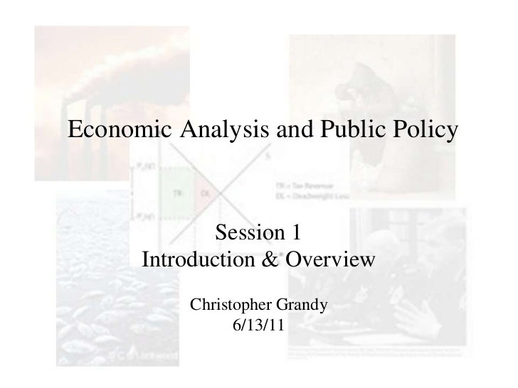 Economic Analysis and Public Policy<br />Session 1<br />Introduction & Overview<br />Christopher Grandy<br />6/13/11<br />