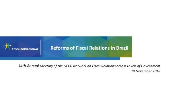 14th Annual Meeting of the OECD Network on Fiscal Relations across Levels of Government 19 November 2018 Reforms of Fiscal...