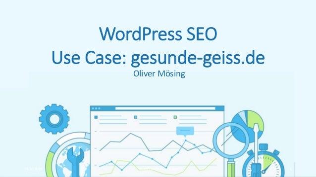 WordPress SEO Use Case: gesunde-geiss.de Oliver Mösing 15.10.2019 WordPress SEO Use Case 1