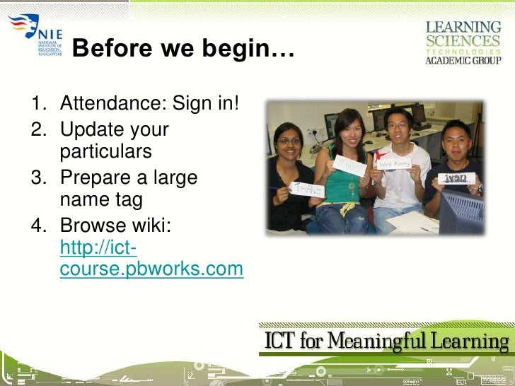 Before we begin…<br />Attendance: Sign in!<br />Update your particulars<br />Prepare a large name tag<br />Browse wiki: ht...