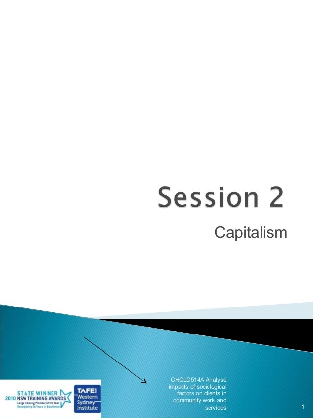 Capitalism CHCLD514A Analyseimpacts of sociological   factors on clients in  community work and              services     ...