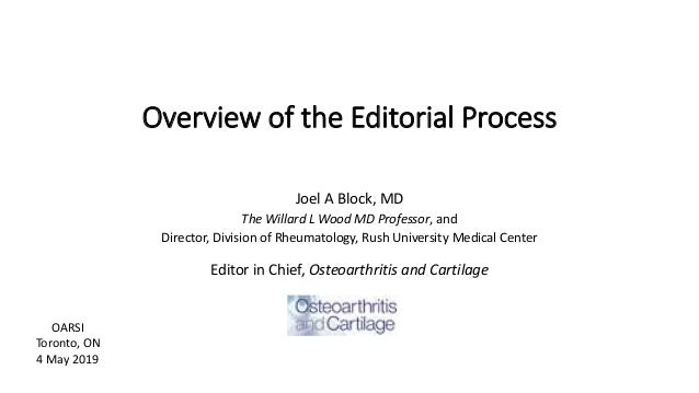 Overview of the Editorial Process Joel A Block, MD The Willard L Wood MD Professor, and Director, Division of Rheumatology...