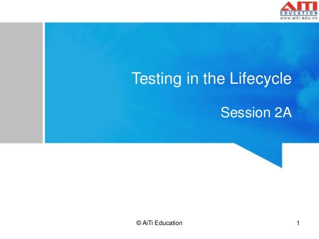 Testing in the Lifecycle  Session 2A  © AiTi Education 1