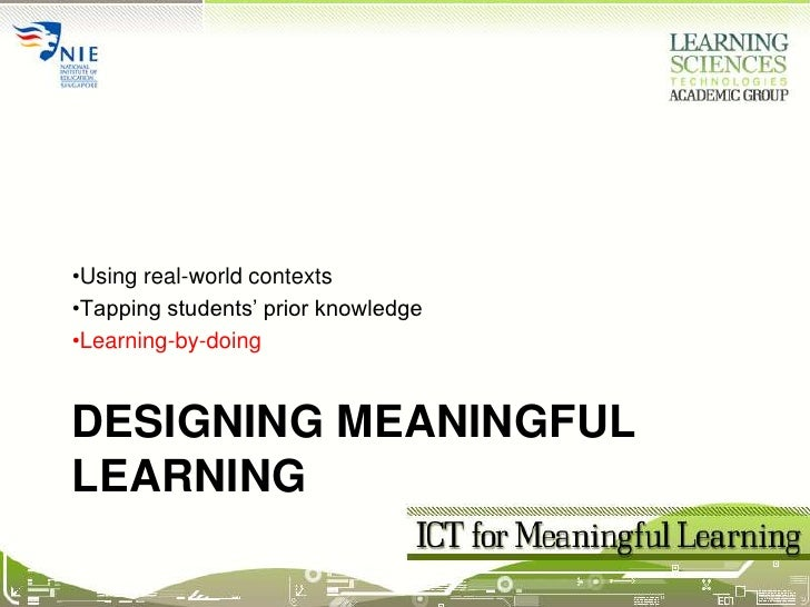 Designing meaningful learning<br /><ul><li>Using real-world contexts