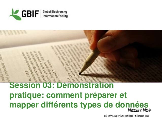 GB22 TRAINING EVENT FOR NODES – 4 OCTOBER 2015 Session 03: Démonstration pratique: comment préparer et mapper différents t...