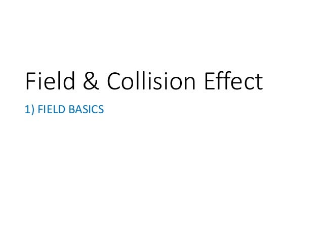 Session 04 – field & collision effect Slide 3