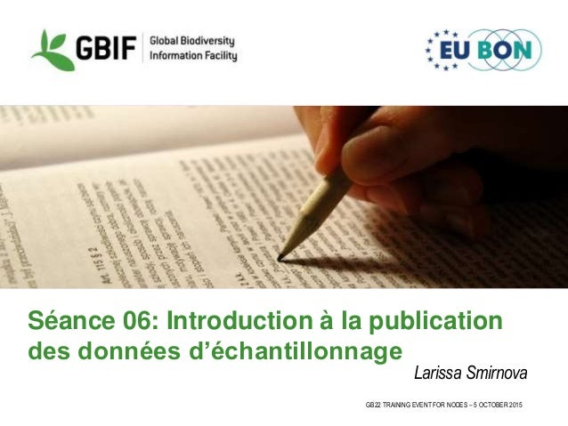 GB22 TRAINING EVENT FOR NODES – 5 OCTOBER 2015 Séance 06: Introduction à la publication des données d'échantillonnage Lari...