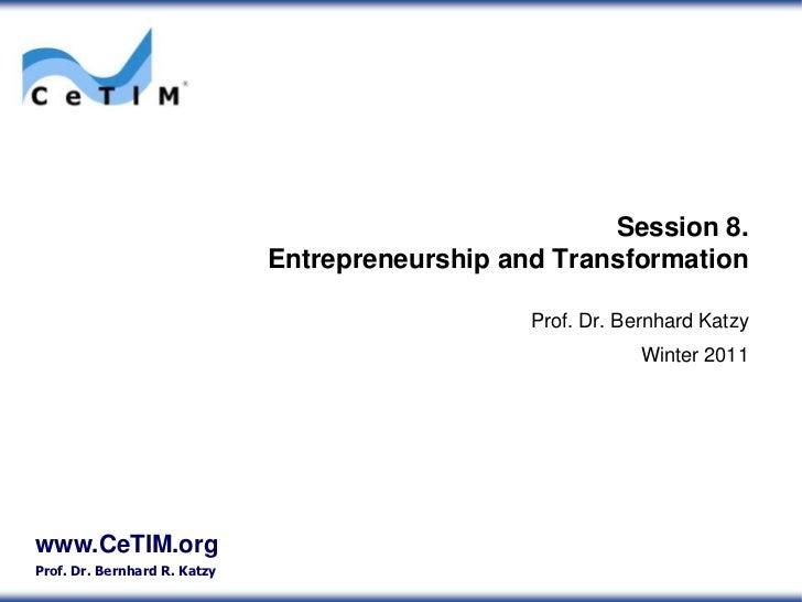 Session 8.Entrepreneurship and Transformation<br />Prof. Dr. Bernhard Katzy<br />Winter 2011<br />