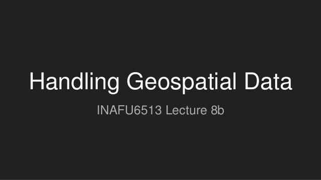 Handling Geospatial Data INAFU6513 Lecture 8b