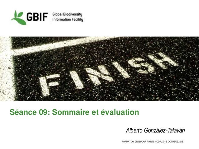 FORMATION GB22 POUR POINTS NODAUX – 5 OCTOBRE 2015 Séance 09: Sommaire et évaluation Alberto González-Talaván