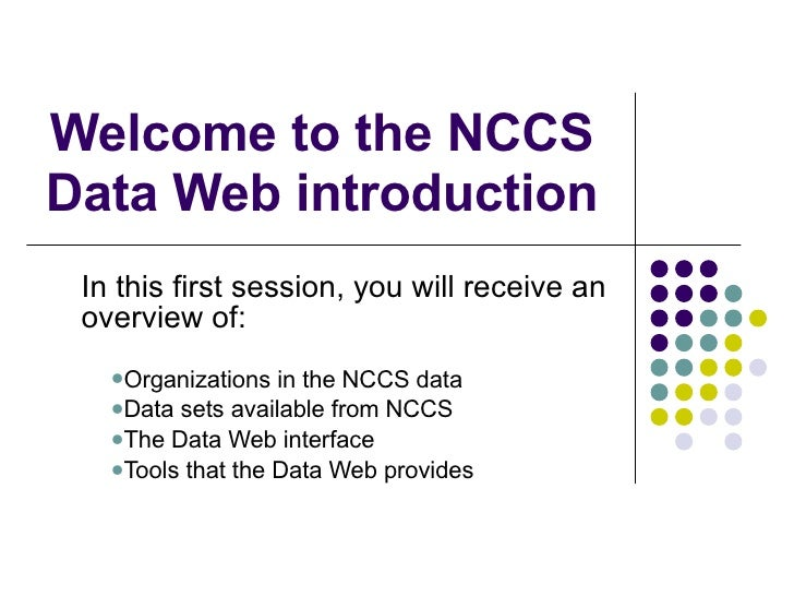 Welcome to the NCCS Data Web introduction <ul><li>In this first session, you will receive an overview of: </li></ul><ul><u...