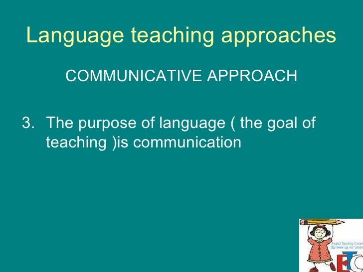 approaches in language teaching Abstract product and process approaches to the teaching of grammar have  been enormously influential in language teaching however, it would appear that .