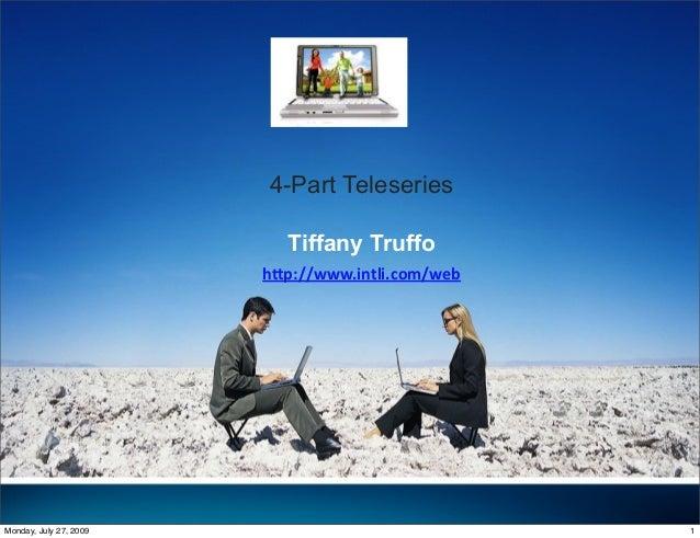"4-Part Teleseries Tiffany Truffo h""p://www.intli.com/web 1Monday, July 27, 2009"