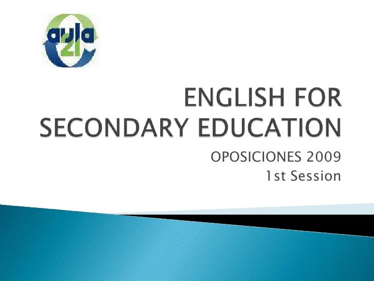 ENGLISH FOR SECONDARY EDUCATION<br />OPOSICIONES 2009<br />1st Session<br />