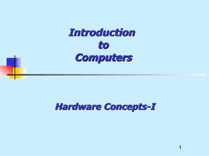 Introduction  to Computers Hardware Concepts-I