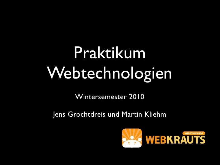 PraktikumWebtechnologien      Wintersemester 2010Jens Grochtdreis und Martin Kliehm