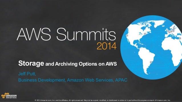 Storage and Archiving Options on AWS  Jeff Putt,  Business Development, Amazon Web Services, APAC  © 2014 Amazon.com, Inc....