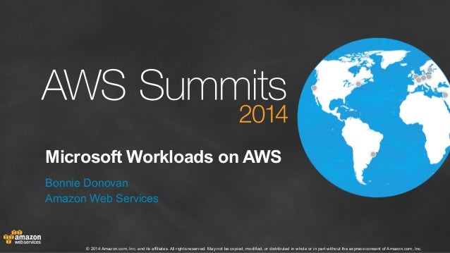 Microsoft Workloads on AWS  Bonnie Donovan  Amazon Web Services  © 2014 Amazon.com, Inc. and its affiliates. All rights re...
