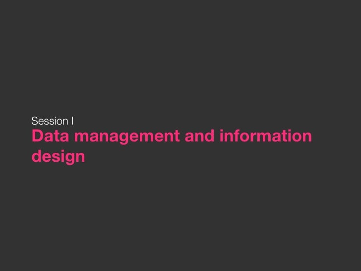 Session IData management and informationdesign
