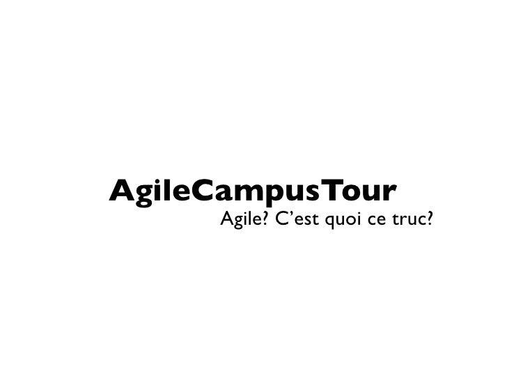 AgileCampusTour     Agile? C'est quoi ce truc?