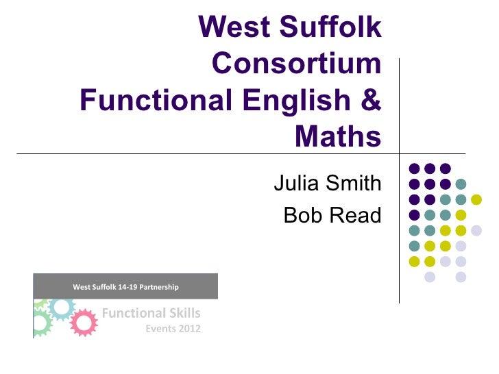 West Suffolk        ConsortiumFunctional English &              Maths            Julia Smith             Bob Read