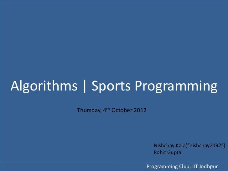 "Algorithms | Sports Programming         Thursday, 4th October 2012                                      Nishchay Kala(""nis..."