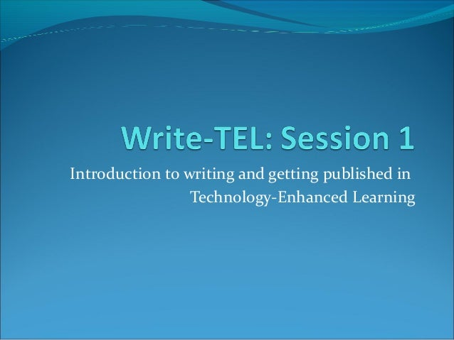 Introduction to writing and getting published in                 Technology-Enhanced Learning
