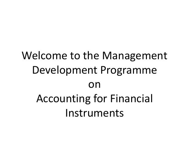 Welcome to the Management Development Programme            on  Accounting for Financial       Instruments