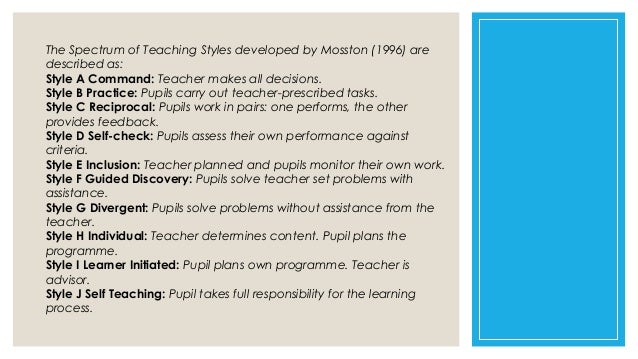 mosstons spectrum of teaching styles education essay The following summary is based on muska mosston's spectrum of teaching styles  (teaching physical education, 3rd edition, merrill publishing company, 1986.