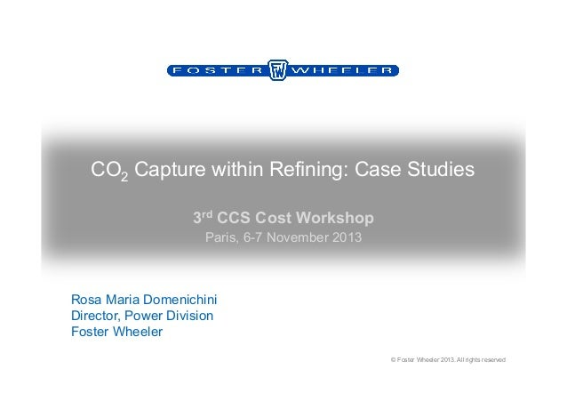 CO2 Capture within Refining: Case Studies 3rd CCS Cost Workshop Paris, 6-7 November 2013  Rosa Maria Domenichini Director,...